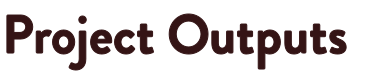 Project Outputs